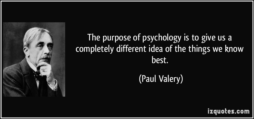 quote-the-purpose-of-psychology-is-to-give-us-a-completely-different-idea-of-the-things-we-know-best-paul-valery-189345